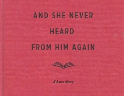 love story: AND SHE NEVER  HEARD  FROM HIM AGAIN  A Love Story