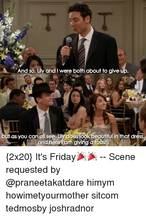 It Friday: And so, Lily and were both about to give up,  howimetyourmofarenthe fanpage  nstadra  but as you can all see, Lily does look beautiful in that dress,  Am and here am giving a roast {2x20} It's Friday🎉🎉 -- Scene requested by @praneetakatdare himym howimetyourmother sitcom tedmosby joshradnor