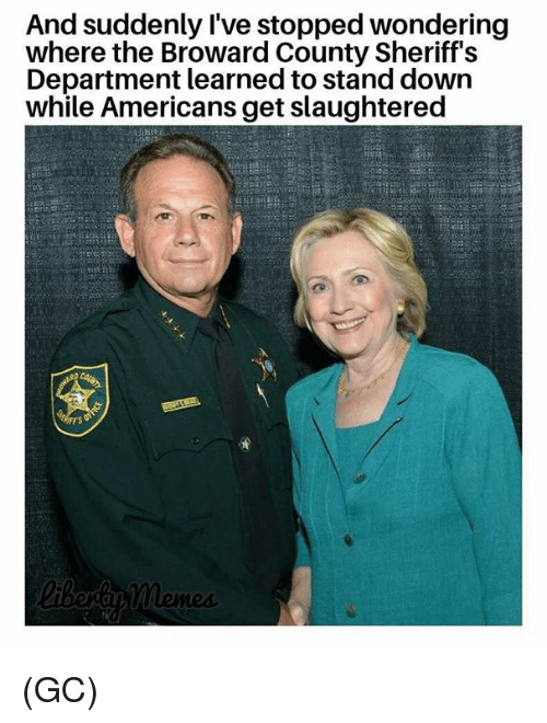 Memes, 🤖, and Down: And suddenly l've stopped wondering  where the Broward County Sheriff's  Department learned to stand down  while Americans get slaughtered (GC)