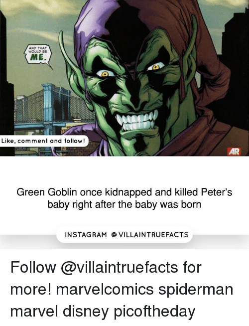 Disney, Green Goblin, and Memes: AND THAT  WOULPBE  ME.  Like, comment and follow  Green Goblin once kidnapped and killed Peter's  baby right after the baby was born  IN STAG RAM O VILLAINTRUEFACTS Follow @villaintruefacts for more! marvelcomics spiderman marvel disney picoftheday