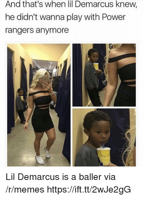 Rangers: And that's when lil Demarcus knew,  he didn't wanna play with Power  rangers anymore Lil Demarcus is a baller via /r/memes https://ift.tt/2wJe2gG