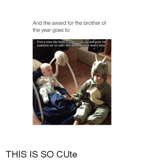 Girl Memes: And the award for the brother of  the year goes to  Every time the baby cries he runs up and puts his  costume on to calm him down.works every time! THIS IS SO CUte
