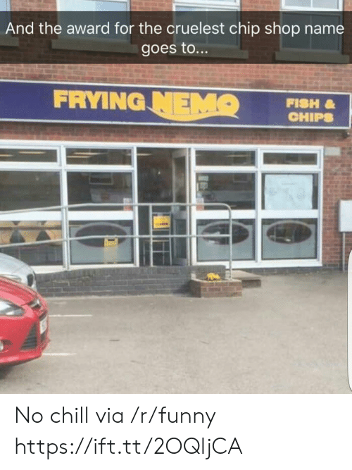 No chill: And the award for the cruelest chip shop name  goes to...  FRYING  FISH  CHIPS No chill via /r/funny https://ift.tt/2OQljCA