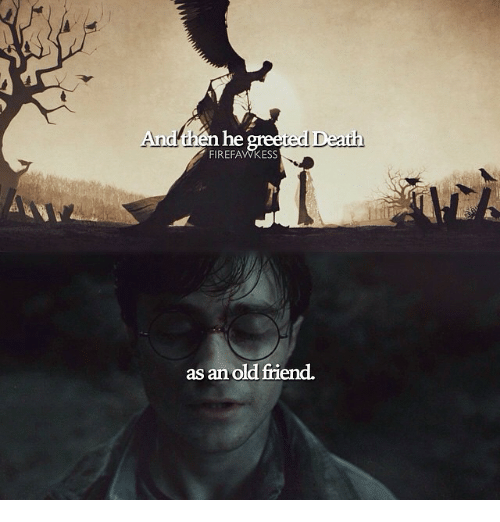 And the he greeted death firefawkess as an old friend meme on sizzle memes death and old and the he greeted death firefawkess as an old m4hsunfo