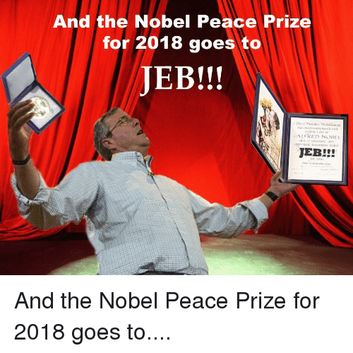 Peace, Nobel Peace Prize, and Nobel: And the Nobel Peace Prize  for 2018 goes to  JEB!!!  BII  ALFRED NOBEL  JEBL  for ne
