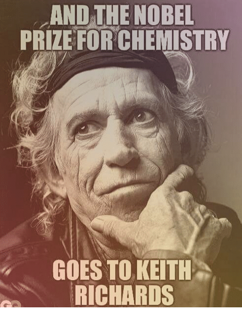 Memes, Nobel Prize, and Keith Richards: AND THE NOBEL  PRIZE FOR CHEMISTRY  GOES TO KEITH  RICHARDS