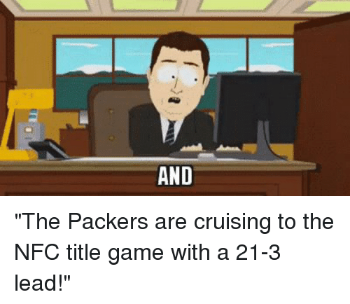 """Sports, Cruising, and Nfc-Title: AND """"The Packers are cruising to the NFC title game with a 21-3 lead!"""""""