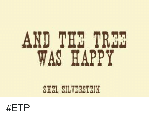 Tree Shel Silverstein Quote: And THE TRON WAS HAPPY SHEL SILVERSTEIN #ETP