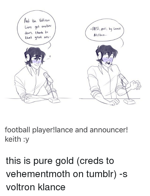 Voltron Klance: And the volu on  Lions get another  s, by Lance  down, thank to  McClain...  that great ass-  football player!lance and announcer!  keith :y this is pure gold (creds to vehementmoth on tumblr) -s voltron klance