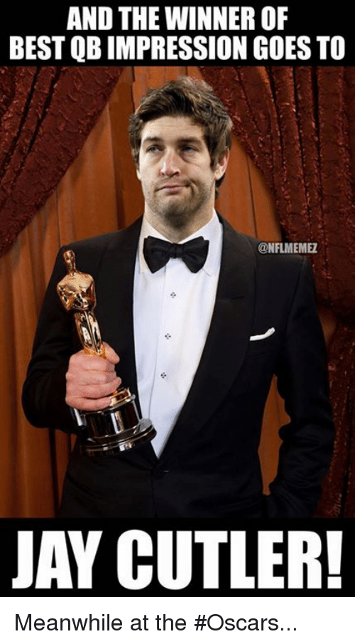 Jay Cutler: AND THE WINNER OF  BEST QBIMPRESSION GOES TO  CONFLMEMEZ  JAY CUTLER! Meanwhile at the #Oscars...