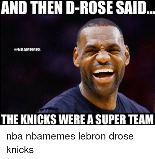 Basketball, Nba, and Sports: AND THEN D-ROSE SAID  @NBAMEMES  THE KNICKS WEREASUPER TEAM nba nbamemes lebron drose knicks