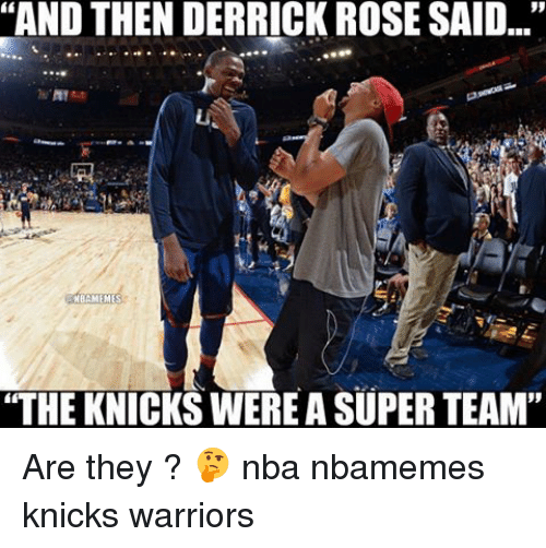 "Basketball, Derrick Rose, and Nba: ""AND THEN DERRICK ROSE SAID...""  NBAMEMES  ""THE KNICKS WERE A SUPER TEAM"" Are they ? 🤔 nba nbamemes knicks warriors"