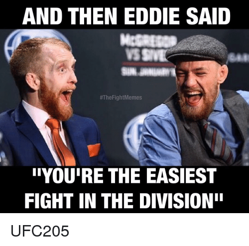 "Memes, The Division, and 🤖: AND THEN EDDIE SAID  #The FightMemes  iIYOUIRE THE EASIEST  FIGHT IN THE DIVISION"" UFC205"