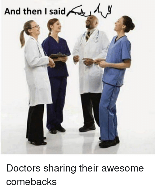 Awesome Comebacks: And then I said Doctors sharing their awesome comebacks