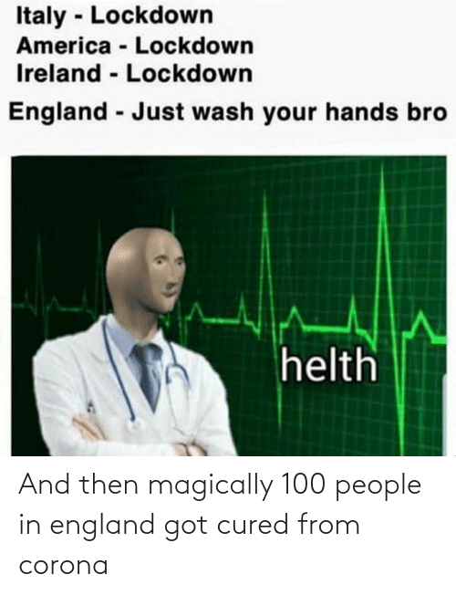 100 People: And then magically 100 people in england got cured from corona