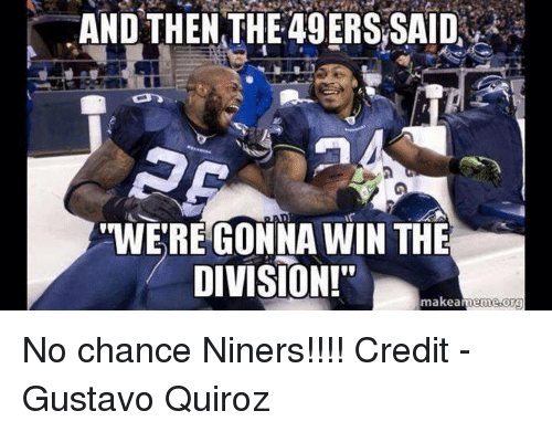 "San Francisco 49ers, Nfl, and The Division: AND THEN THE 49ERS SAID  WERE GONNA WIN THE  DIVISION!""  makea  Org  antenne No chance Niners!!!!