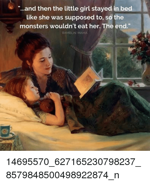 """In Bed Like: """"...and then the little girl stayed in bed  like she was supposed to, so the  monsters wouldn't eat her. The end.  RAMBUN MAMA 14695570_627165230798237_8579848500498922874_n"""