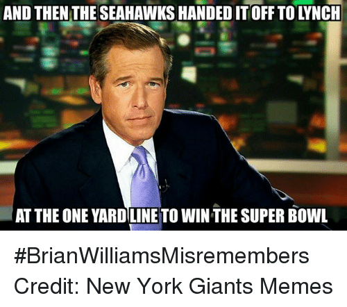 Memes, New York, and New York Giants: AND THEN THE SEAHAWKSHANDED IT OFF TO LYNCH  AT THE ONE YARDILINE TO WINTHE SUPER BOWL #BrianWilliamsMisremembers   Credit: New York Giants Memes