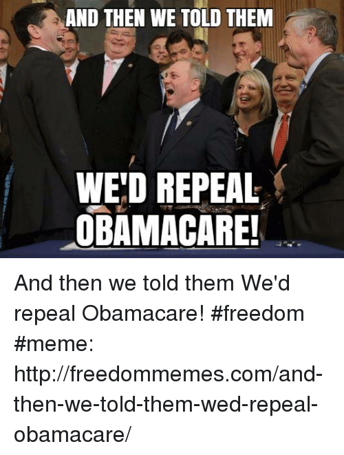 and then we told them wed repeal obamacare and then 26306864 🅱 25 best memes about and then we told them and then we told