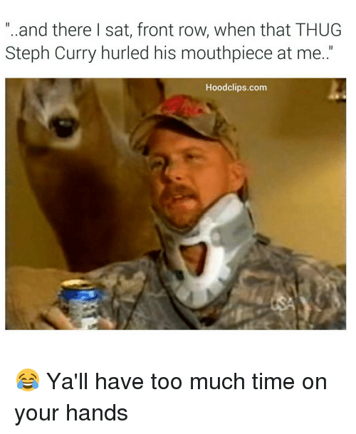"""Funny, Thug, and Too Much: """"..and there I sat, front row, when that THUG  Steph Curry hurled his mouthpiece at me.  Hoodclips.com 😂 Ya'll have too much time on your hands"""