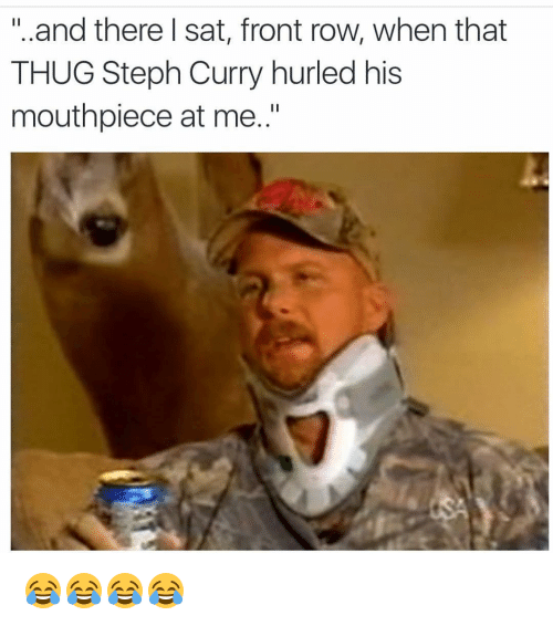 Thug, Front Row, and Steph Curry: and there I sat, front row, when that  THUG Steph Curry hurled his  mouthpiece at me 😂😂😂😂