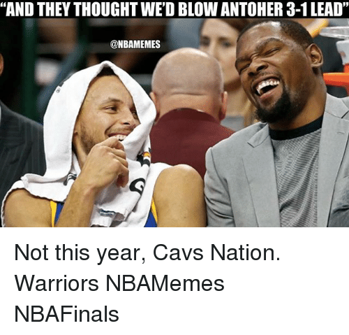 """Cavs, Memes, and Warriors: """"AND THEY THOUGHT WED BLOW ANTOHER 3-1 LEAD""""  @NBAMEMES Not this year, Cavs Nation. Warriors NBAMemes NBAFinals"""