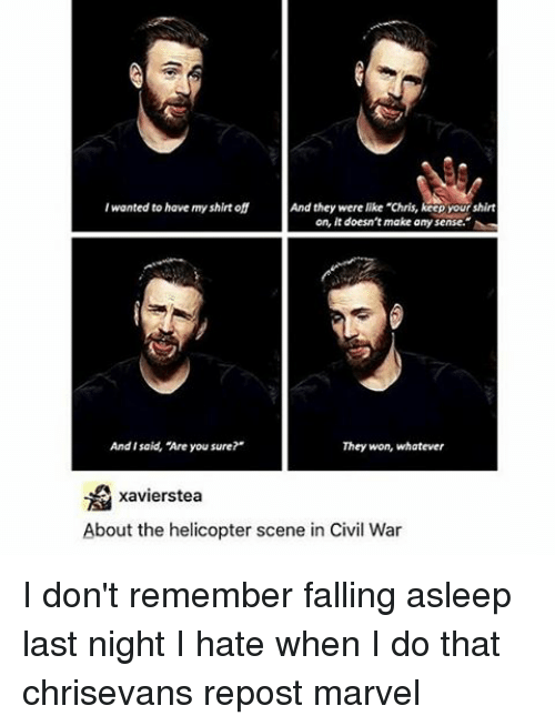 """Memes, Civil War, and 🤖: And they were like """"Chris, keep your shirt  wanted to have my shirt  on. It doesn't make any sense.  And I said, Are you sure?'  They won, whatever  A xavierstea  About the helicopter scene in Civil War I don't remember falling asleep last night I hate when I do that chrisevans repost marvel"""