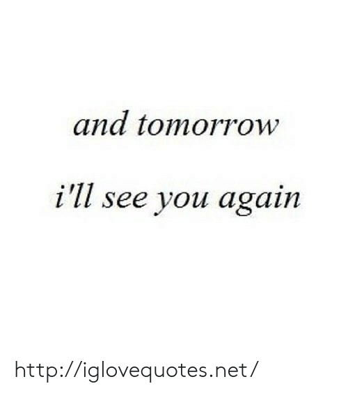 See You Again: and tomorrow  i'll see you again http://iglovequotes.net/