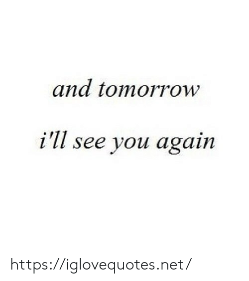 See You Again: and tomorrow  i'll see you again https://iglovequotes.net/