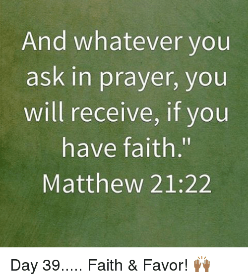 Memes, 🤖, and Ask: And whatever you  ask in prayer, you  will receive, if you  have faith  Matthew 21:22 Day 39..... Faith & Favor! 🙌🏾