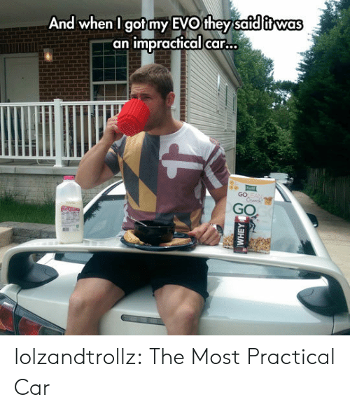 """practical: And when I got my EVO they safd itwas  """"an impractical car...  GO EAN  Crck  GO  (5人ヨHM lolzandtrollz:  The Most Practical Car"""