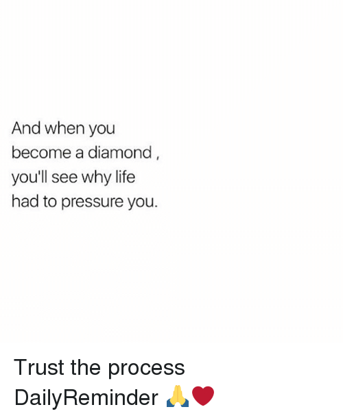 Life, Memes, and Pressure: And when you  become a diamond  you'll see why life  had to pressure you. Trust the process DailyReminder 🙏❤️