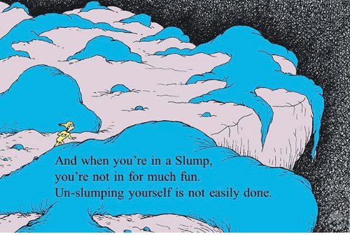 Fun, For, and Done: And when you're in a Slump,  you're not in for much fun.  ng yourself is not easily done.