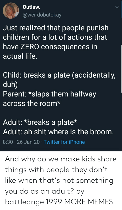 Why Do: And why do we make kids share things with people they don't like when that's not something you do as an adult? by battleangel1999 MORE MEMES