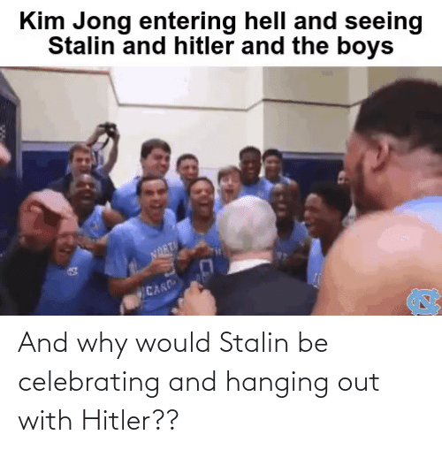 stalin: And why would Stalin be celebrating and hanging out with Hitler??