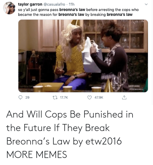 cops: And Will Cops Be Punished in the Future If They Break Breonna's Law by etw2016 MORE MEMES