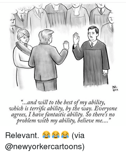 "Relevancy: ""..and will to the best of my ability,  which is terrific ability, by the way. Everyone  agrees, I have fantastic ability. So there no  problem with my ability, believe me. Relevant. 😂😂😂 (via @newyorkercartoons)"
