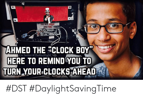 Clock Boy: AND YO  AHMED THE CLOCK BOY  HERE TO REMIND AYOU TO  TURN YOUR.CLOCKSAHEA!D  on Twitter oTheRedRighty #DST #DaylightSavingTime
