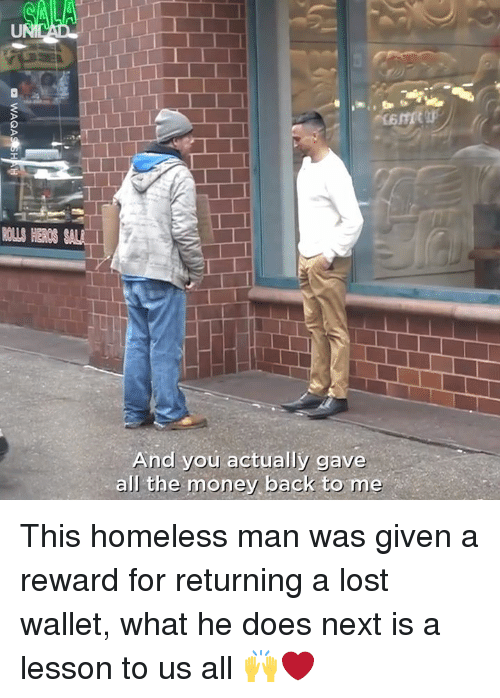 Dank, Homeless, and Money: And you actually gave  all the money back to me This homeless man was given a reward for returning a lost wallet, what he does next is a lesson to us all 🙌❤️️