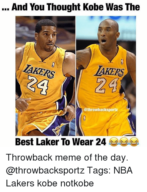 Los Angeles Lakers, Meme, and Memes: And You Thought Kobe Was The  AKERS  AKERS  @throwbackspo  Best Laker To Wear 24  lea le Throwback meme of the day. @throwbacksportz Tags: NBA Lakers kobe notkobe