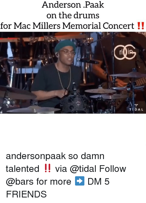 Memorial: Anderson .Paalk  on the drums  for Mac Millers Memorial Concert!!  GE  TIDAL andersonpaak so damn talented ‼️ via @tidal Follow @bars for more ➡️ DM 5 FRIENDS