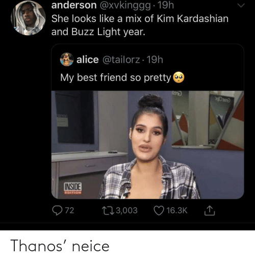 Thanos: anderson @xvkinggg · 19h  She looks like a mix of Kim Kardashian  and Buzz Light year.  alice @tailorz· 19h  My best friend so pretty  69  170  INSIDE  EDITION  Q72  273,003  16.3K Thanos' neice
