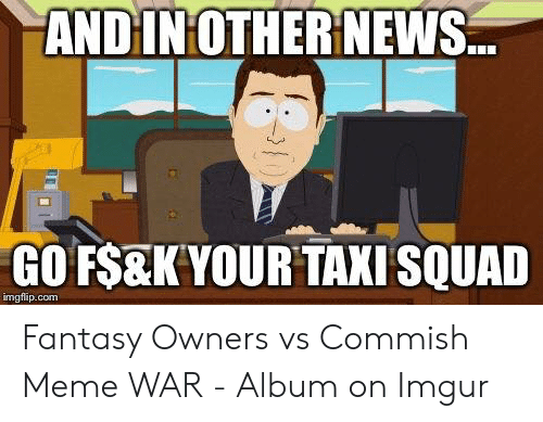 Fantasy Football Commissioner: ANDIN OTHER NEWS  GOF瓴K YOUR TAXI SQUAD  imgflip.com