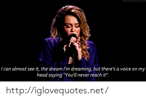 """dreaming: ANDLDUEJm  I can almost see it, the dream I'm dreaming, but there's a voice on my  head saying """"Youll never reach it"""" http://iglovequotes.net/"""