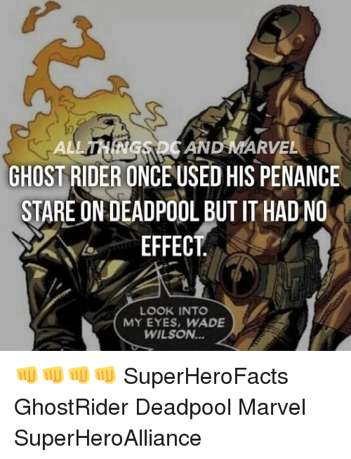 Penance: ANDMARVE  GHOST RIDER ONCE USED HIS PENANCE  STARE ON DEADPOOL BUT IT HADNO  EFFECT  LOOK INTO  MY EYES, WADE  WILSON... 👊👊👊👊 SuperHeroFacts GhostRider Deadpool Marvel SuperHeroAlliance