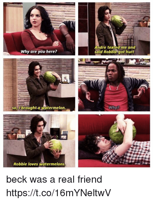 Beck, Got, and Watermelon: Andre texted me and  said Robbie got hurt  Why are you here?  so,Ibrought.a watermelon  Whys  Robbie loves watermelons beck was a real friend https://t.co/16mYNeltwV