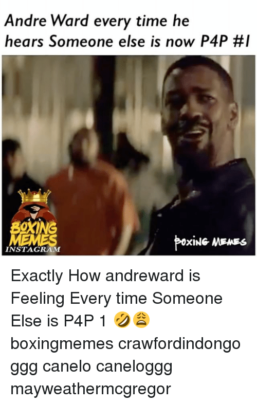 Ggg, Instagram, and Memes: Andre Ward every time he  hears Someone else is now P4P #1  0  INSTAGRAM Exactly How andreward is Feeling Every time Someone Else is P4P 1 🤣😩 boxingmemes crawfordindongo ggg canelo caneloggg mayweathermcgregor