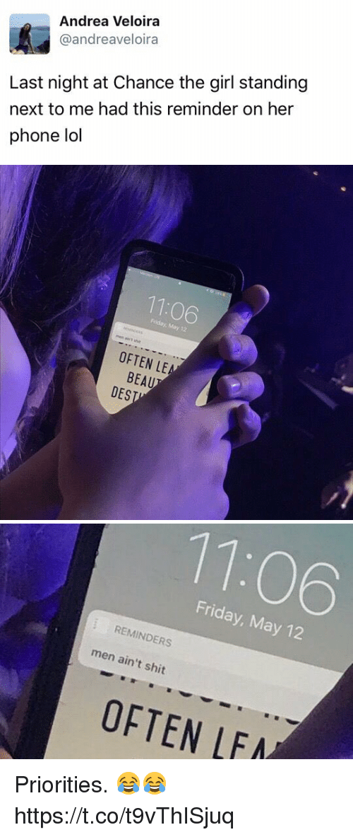 Friday, Lol, and Phone: Andrea Veloira  @andreaveloira  Last night at Chance the girl standing  next to me had this reminder on her  phone lol   Friday, May 12  OFTEN LEA  BEAU  DES   Friday, May 12  i REMINDERS  men ain't shit  OFTEN LEA Priorities. 😂😂 https://t.co/t9vThISjuq
