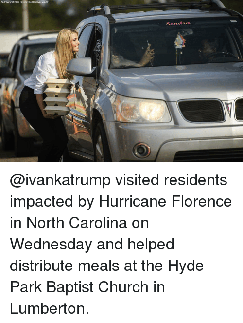 florence: Andrew Craft/The Fayetteville Observer via AP  Send uo @ivankatrump visited residents impacted by Hurricane Florence in North Carolina on Wednesday and helped distribute meals at the Hyde Park Baptist Church in Lumberton.