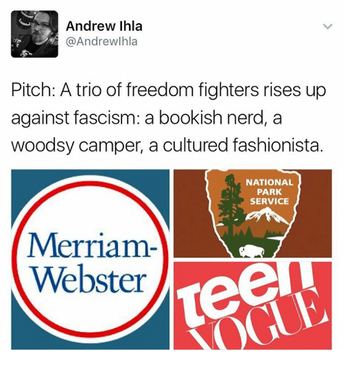 freedom fighter: Andrew Ihla  @Andrew Ihla  Pitch: A trio of freedom fighters rises up  against fascism: a bookish nerd, a  woodsy camper, a cultured fashionista.  NATIONAL  PARK,  SERVICE  Merriam-  Webster  Tee